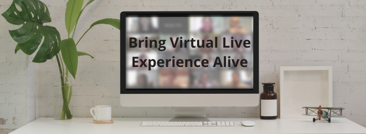 Bring Virtual Live Experience Alive
